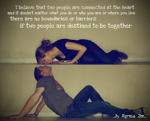I Believe That Two People Are Connected At The Heart And It Doesn't Matter What You Do Or Who You Are Or Where You Live There Are No Boundaries If Two People Are Destined To Be Together