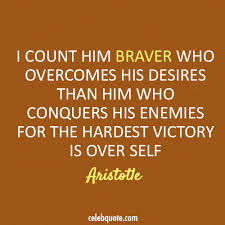 I Count Him Braver Who Overcomes His Desires Than Him Who Conquers His Enemies For The Hardest Victory Is Over Self