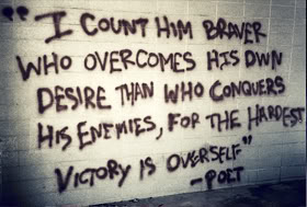 """""""I Count Him Braver Who Overcomes His Dwn Desire Than Who Conquers His Enemies, For The Hardest Victory Is Overself"""""""