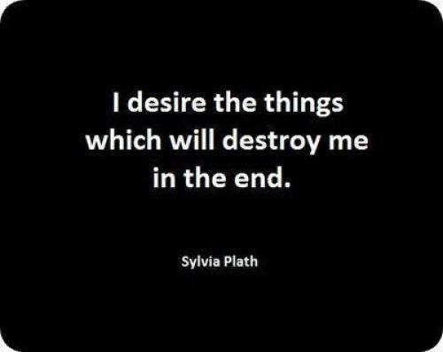 I Desire The Things Which Will Destroy Me In The End