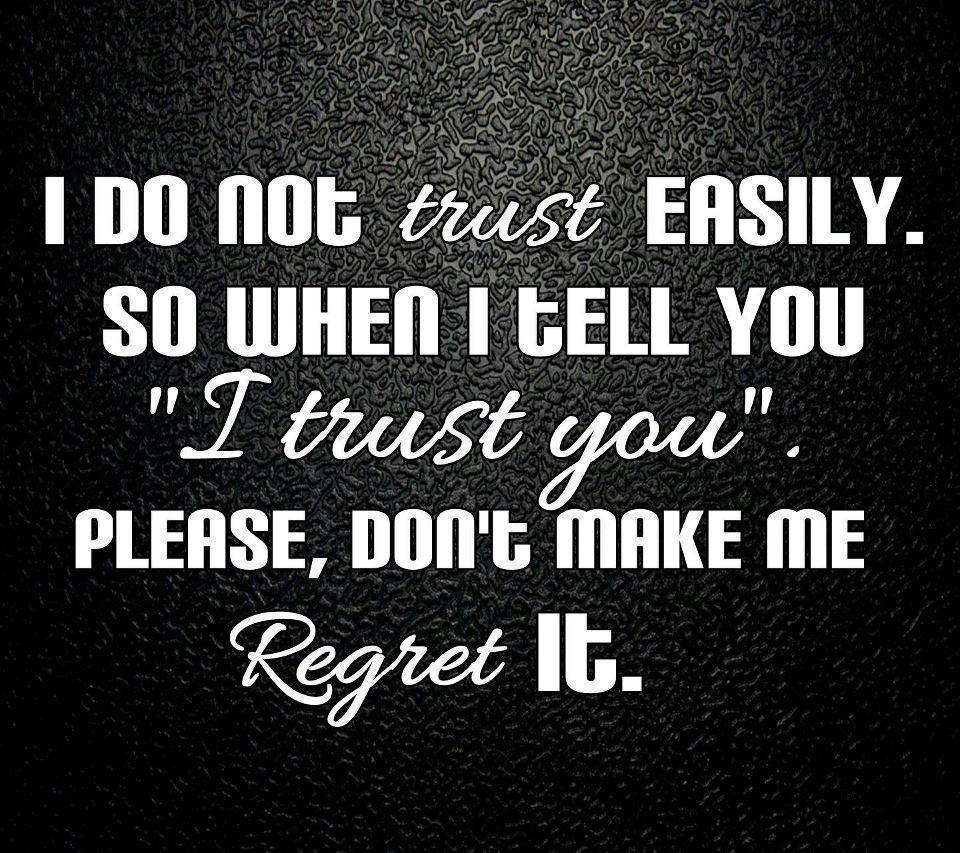"""I Do Not Trust Easily. So When I Tell You """"I Trust You"""" Please, Don't Make Me Regret It"""