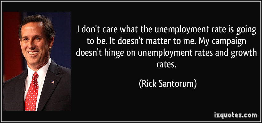 I Don't Care What The Unemployment Rate Is Going To Be It Doesn't Matter To Me