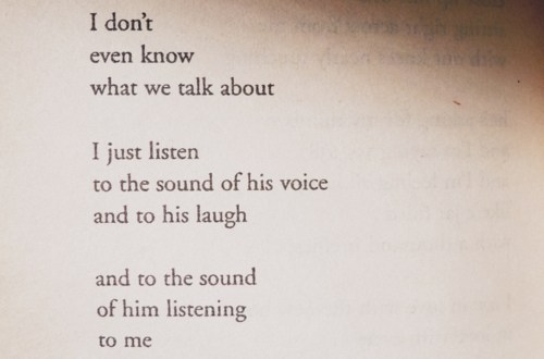 I Don't Even Know What We Talk About, I Just Listen To The Sound Of His Voice And To His Laugh