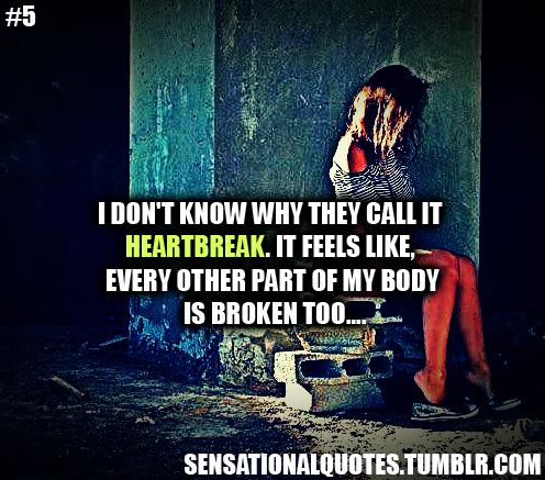 I Don't Know Why They Call It Heartbreak. It Feels Like. Every Other Part Of My Body Is Broken Too