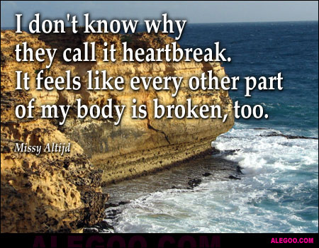 I Don't Know Why They Call It Heatbreak. It Feels Like Every Other Part of My Body Is Broken, Too
