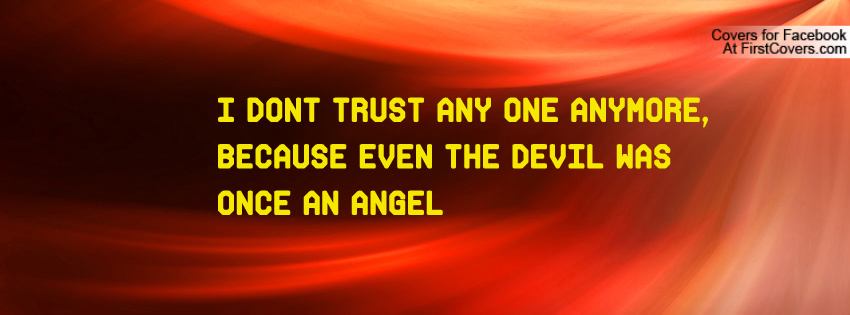 I Don't Trust Any One Anymore, Because Even The Devil Was Once An Angel