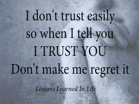 I Don't Trust Easily So When I Tell You I Trust You Don't Make Me Regret It