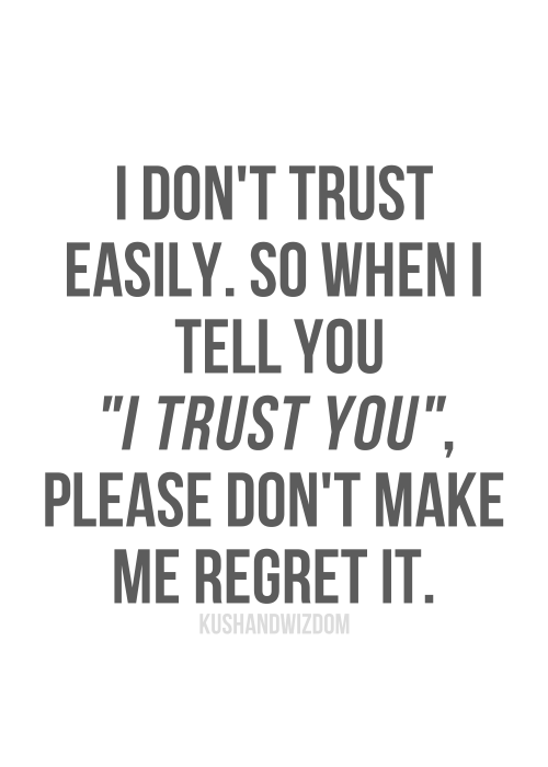 "I Don't Trust Easily. So When I Tell You ""I Trust You"", Please Don't Make Me Regret It"