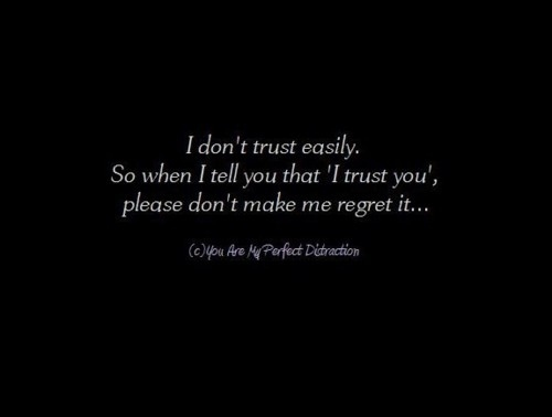 I Don't Trust Easily, So When I Tell You That 'I Trust You', Pleasure Don't Make Me Regret It