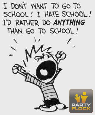I Don't Want To Go To School!  I Hate School! I'd Rather Do Anything Than Go To School!