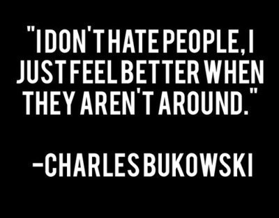 """""""I Do't Hate People, I Just Feel Better When They Aren't Around"""""""