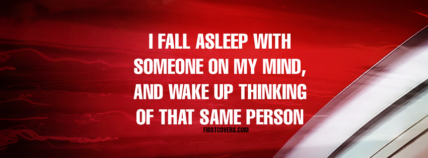 I Fall Asleep With Someone On My Mind, And Wake Up Thinking Of That Same Person