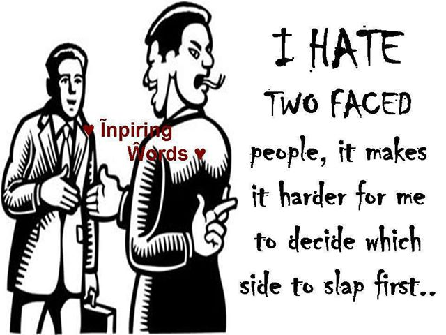 I Hate Two Faced People, It Makes It Harder For Me To Decide Which Side To Slap First