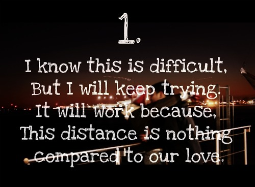 I Know This Is Difficult, But I Will Keep Trying. It Will Work Because, This Distance Is Nothing Compared To Our Love