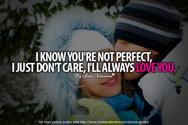 I Know You're Not Perfect, I Just Don't Care, I'll Always Love You