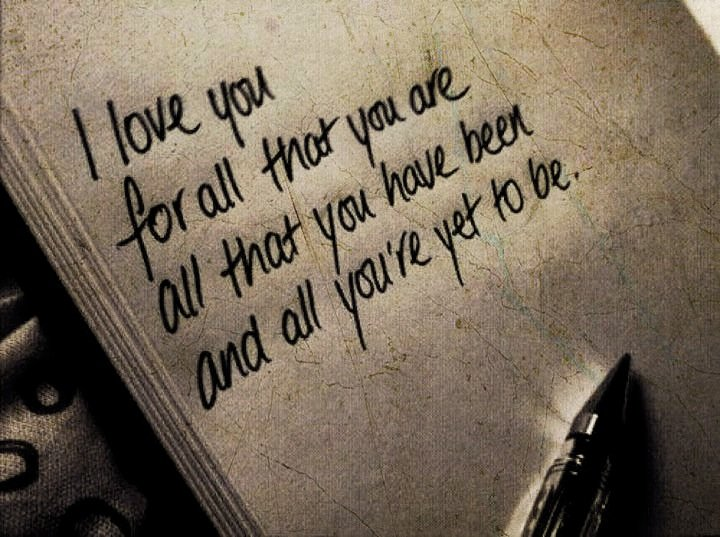 I Love You For All That you Are All That You Have Been And All You're Yet To Be ~ Apology Quote
