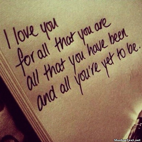 I Love You For All That You Are All That You Have Been And All You're Yet To Be