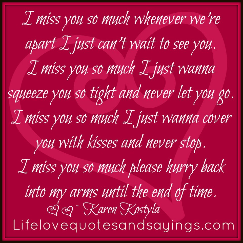 I Miss You So Much Whenever Weu0027re Apart I Just Canu0027t Wait To See You. I  Miss You So Much I Just Wanna Squeeze You So Right And Never Let You ...