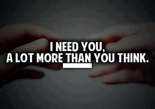 I Need You, A Lot More Then You Think