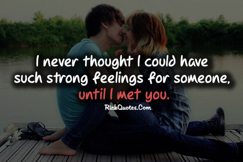 I Never Thought I Could Have Such Strong Feelings For Someone, Until I Met You