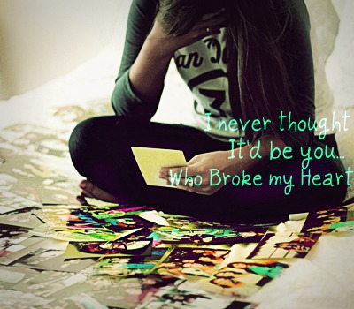 I Never Thought It'd Be You. Who Broke My Heart