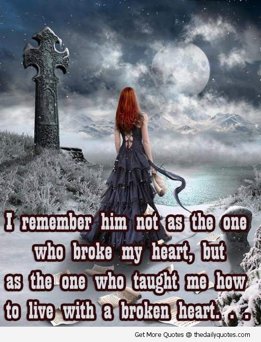 I Remember Him As The One Who Broke My Heart, But As The One Who Taught Me How To Love With a Broken Heart