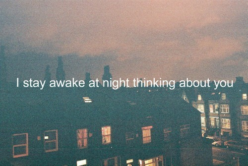 I Stay Awake At Night Thinking About You