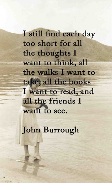 I Still Find Each Day Too Short For All The Thoughts I Want To Think, All The Walks I Want To Take All The Books I Want To Read, And All The Friends I Want To See