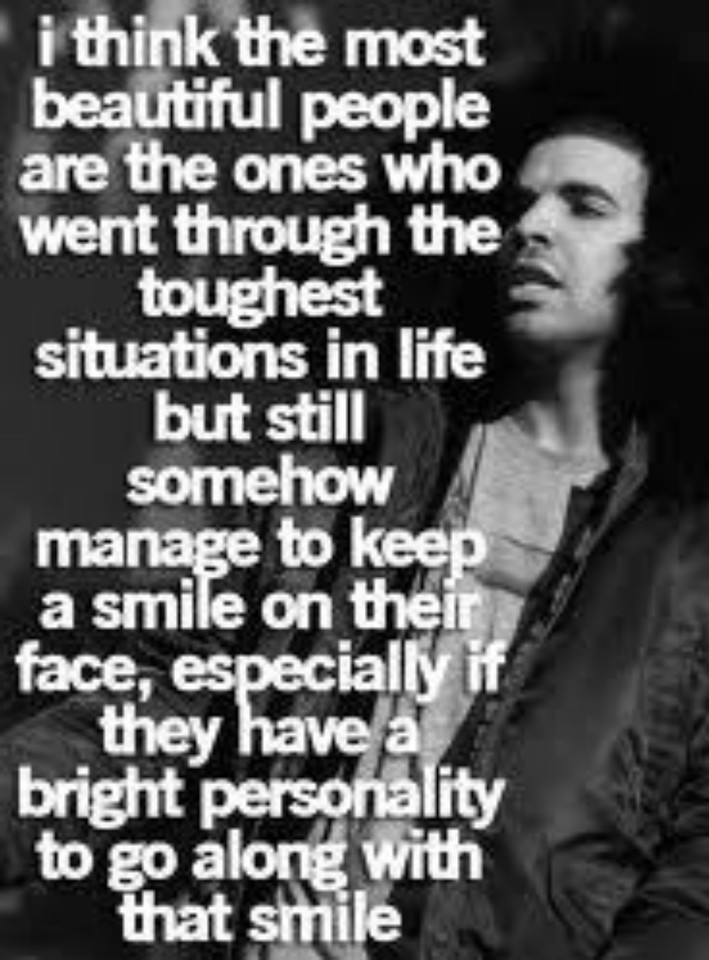 I Think The Most Beautiful People Are The Ones Who Went Through The Toughest Situations In Life But Still Somehow Manage To Keep A Smile On Their Face, Especially If They Have A Bright Personality To Go