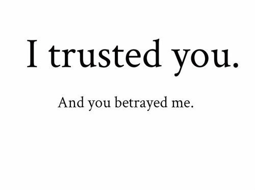 I Trusted You. And You Betrayed Me