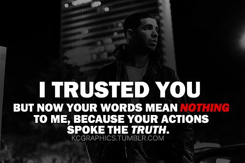 I Trusted You But Now Your Words Mean Nothing To Me, Because Your Actions Spoke The Truth