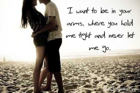 I Want To Be In Your Arms, Where You Hold Me Tight And Never Let Me Go
