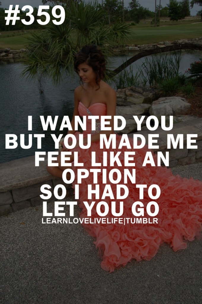 I Wanted You But You But You Made Me Feel Like An Option So I Had To Let You Go