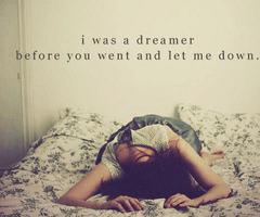 I Was a Dreamer Before You Went And Let Me Down ~ Apology Quote