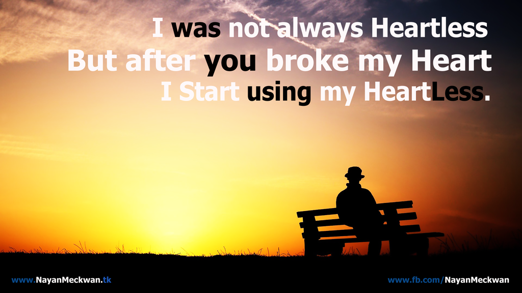 I Was Not Always Heartless But After You Broke My Heart I Start Using My Heartless