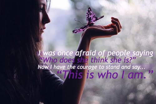 "I Was Once Afraid Of People Saying Who Does She Think She Is! Now I Have The Courage To Stand And Say ""This Is Who I Am"""