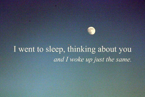 I Went To Sleep, Thinking About You And I Wake Up Just The Same