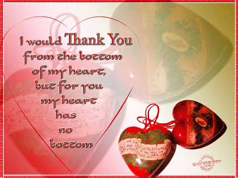I Would Thank You From The Bottom Of My Heart But For You My Heart Has No Bottom