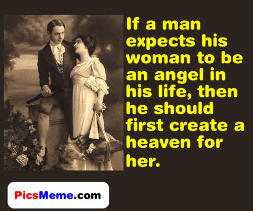If a Man Expects His Woman To Be An Angel In His Life, Then He Should First Create a Heaven For Her