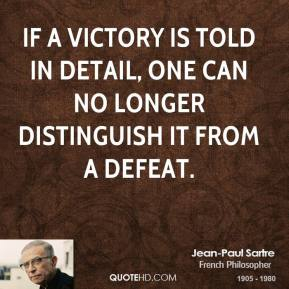 If A Victory Is Told In Detail, One Can No Longer Distinguish It From A Defeat