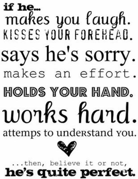 If He Makes You Laugh. Kisses Your Forehead. Says He's Sorry. Makes An Effort. Holds Your Hand. Work Hard. Attemps To Understand You
