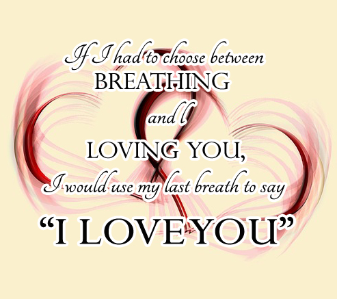 "If I Had To Choose Between Breathing And Loving You, I Would Use My Last Breath To Say ""I Love You"""