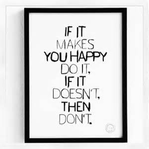 If It Makes You Happy Do It, If It Doesn't Then Don't ~ Apology Quote