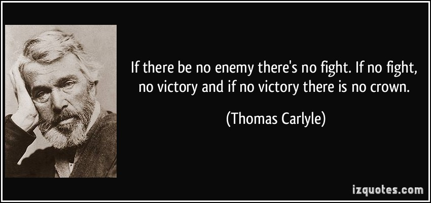 If There Be No Enemy There's No Fight If No Fight No Victory And If No Victory There Is No Crown