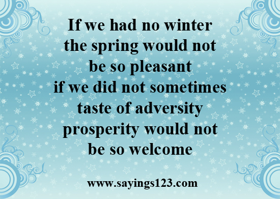 If We Had No Winter The Spring Would Not He So Pleasant If We Did Not Sometimes Taste Of Adversity Prosperity Would Not Be So Welcome