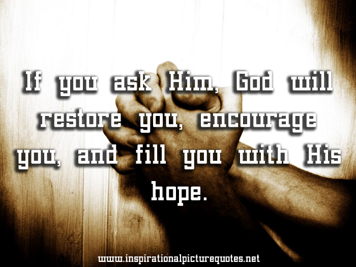 If You Ask Him, God Will Restore You, Encourage You, And Fill You With His Hope
