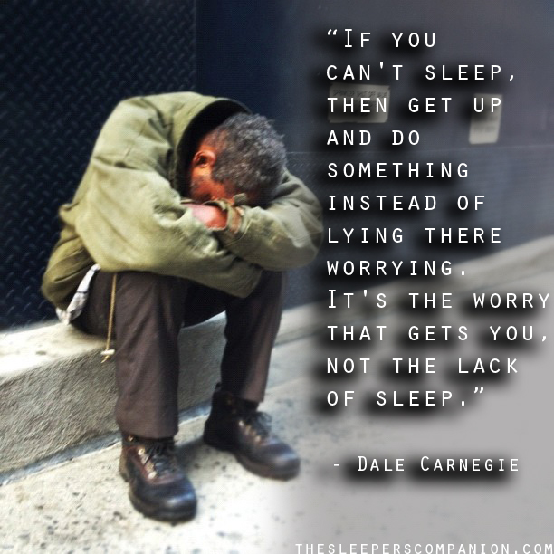"""""""If You Can't Sleep, Then Get Up And Do Something Instead of Lying There Worrying. It's The Worry That Gets You, Not The Lack Of Sleep"""""""