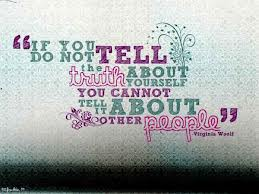 """If You Do Not Tell The Truth About Yourself You Cannot Tell About It Other People"""