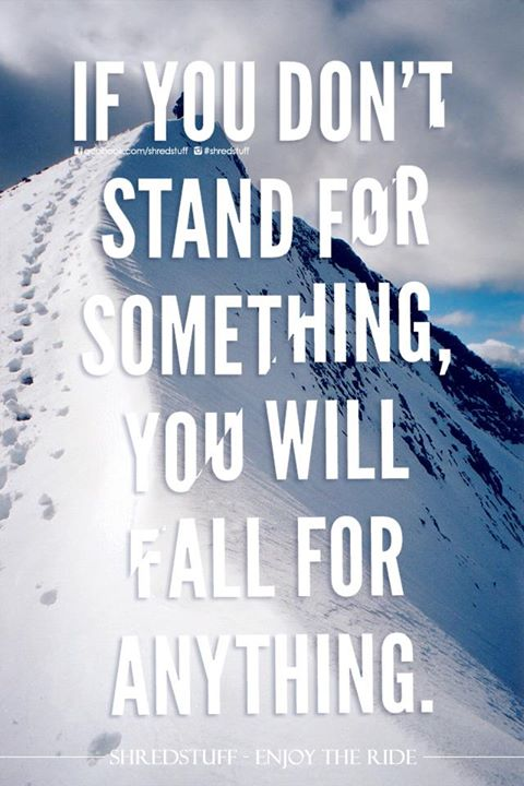 If You Don't Stand For Something, You Will Fall For Anything