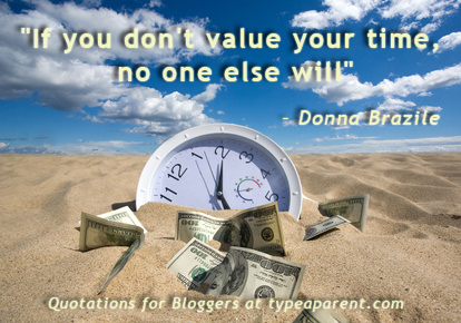"""If You Don't Value Your Time, No One Else Will"""